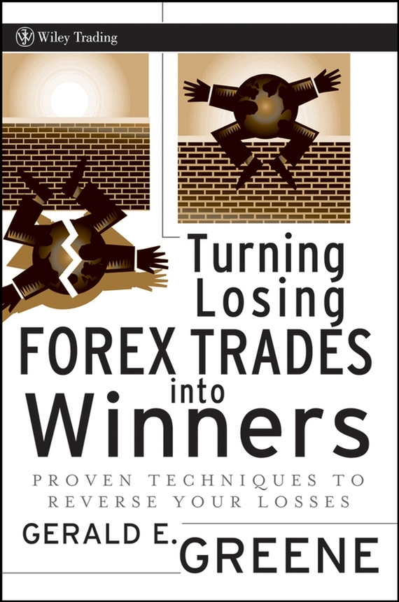 Gerald Greene E. Turning Losing Forex Trades into Winners. Proven Techniques to Reverse Your Losses graham greene the captain and the enemy