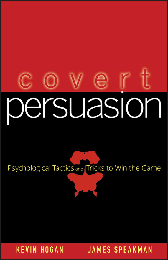Kevin Hogan Covert Persuasion. Psychological Tactics and Tricks to Win the Game kindness kindness world you need a change of mind