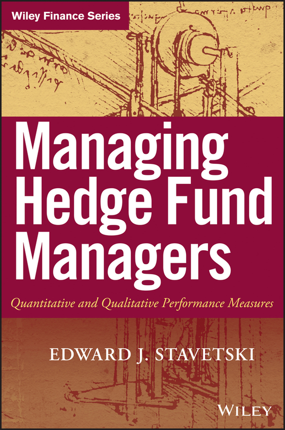 E. Stavetski J. Managing Hedge Fund Managers. Quantitative and Qualitative Performance Measures sean casterline d investor s passport to hedge fund profits unique investment strategies for today s global capital markets