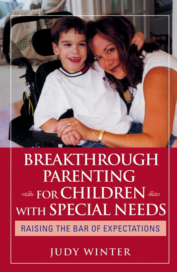 Judy Winter Breakthrough Parenting for Children with Special Needs. Raising the Bar of Expectations