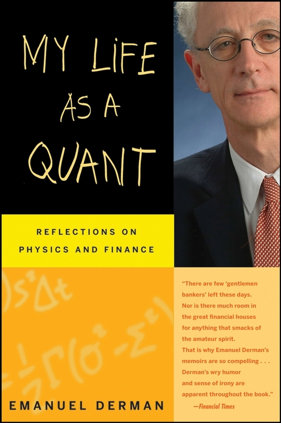 Emanuel  Derman My Life as a Quant. Reflections on Physics and Finance frances hesselbein my life in leadership the journey and lessons learned along the way