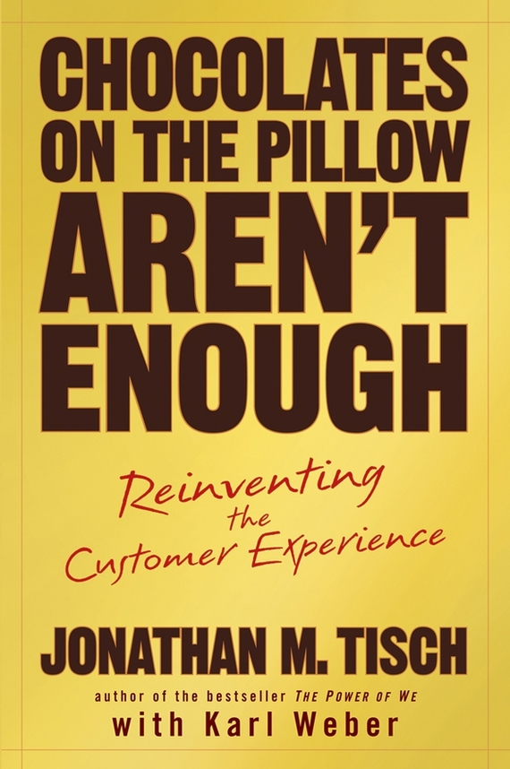 Karl Weber Chocolates on the Pillow Aren't Enough. Reinventing The Customer Experience kelly mcdonald crafting the customer experience for people not like you how to delight and engage the customers your competitors don t understand