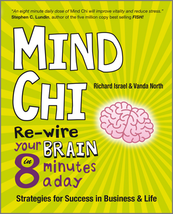 Vanda North Mind Chi. Re-wire Your Brain in 8 Minutes a Day -- Strategies for Success in Business and Life kindness kindness world you need a change of mind