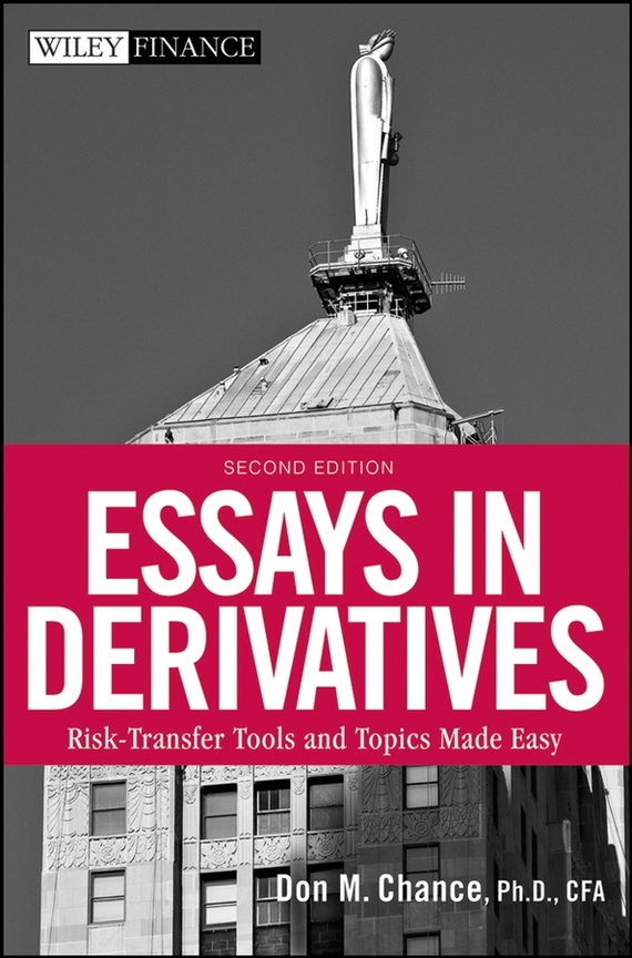 Don Chance M. Essays in Derivatives. Risk-Transfer Tools and Topics Made Easy moorad choudhry fixed income securities and derivatives handbook