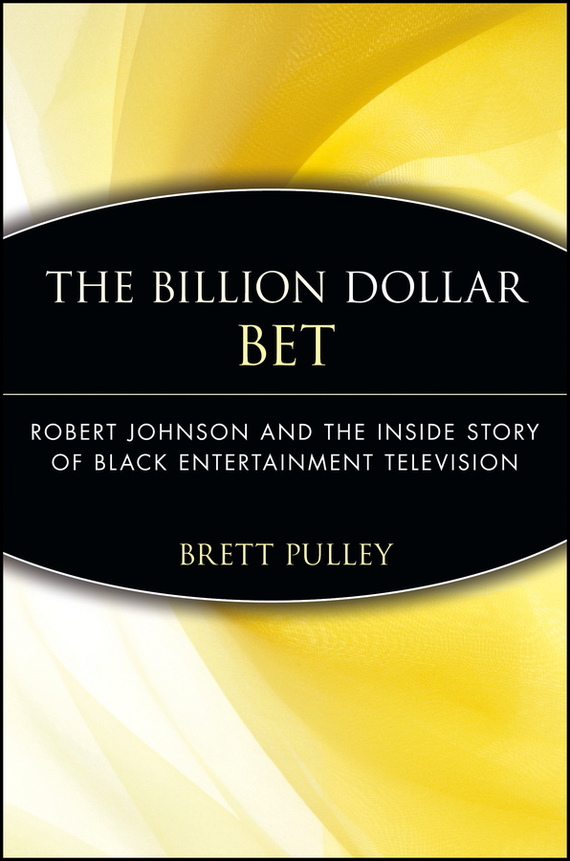 Brett  Pulley The Billion Dollar BET. Robert Johnson and the Inside Story of Black Entertainment Television mick johnson motivation is at