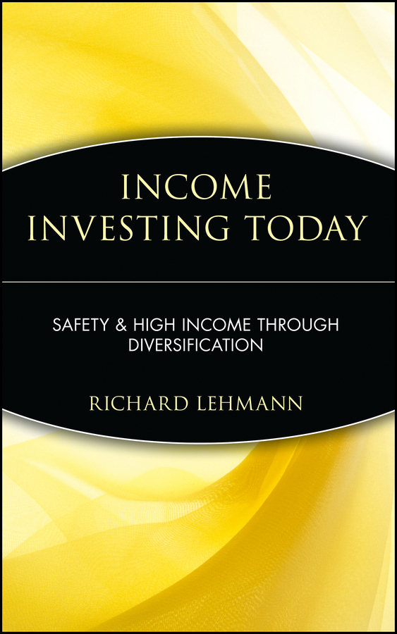 Richard Lehmann Income Investing Today. Safety and High Income Through Diversification srichander ramaswamy managing credit risk in corporate bond portfolios a practitioner s guide