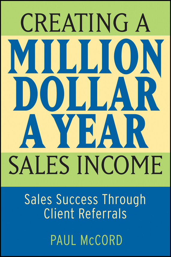 Paul McCord M. Creating a Million-Dollar-a-Year Sales Income. Sales Success through Client Referrals enhancing the tourist industry through light