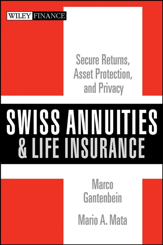 Marco Gantenbein Swiss Annuities and Life Insurance. Secure Returns, Asset Protection, and Privacy