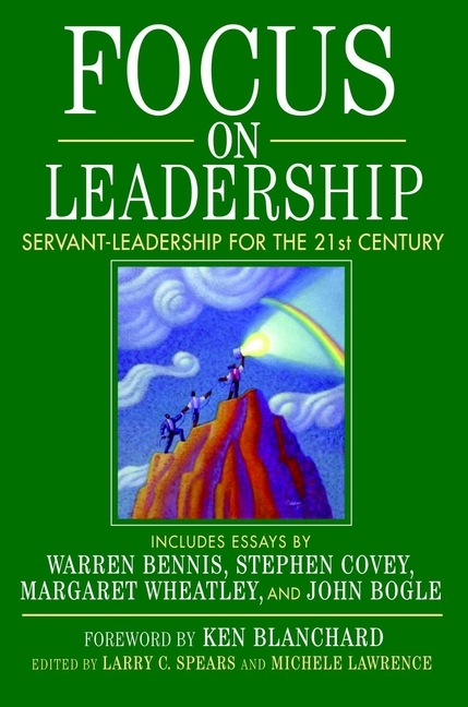 Michele Lawrence Focus on Leadership. Servant-Leadership for the Twenty-First Century david cottrell the first two rules of leadership