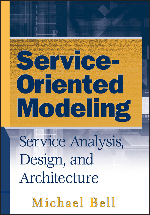Michael Bell Service-Oriented Modeling (SOA). Service Analysis, Design, and Architecture eric marks a service oriented architecture soa governance for the services driven enterprise