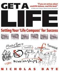 Nicholas  Bate - Get a Life. Setting your 'Life Compass' for Success