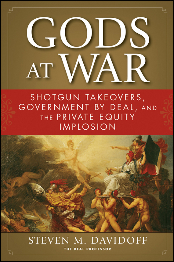 Steven Davidoff M. Gods at War. Shotgun Takeovers, Government by Deal, and the Private Equity Implosion victorian america and the civil war