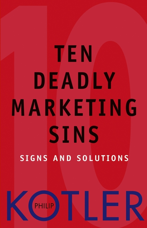 Philip Kotler Ten Deadly Marketing Sins. Signs and Solutions mark jeffery data driven marketing the 15 metrics everyone in marketing should know