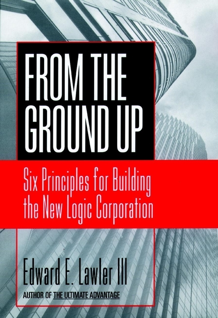 Edward E. Lawler, III From The Ground Up. Six Principles for Building the New Logic Corporation new original for asus g751 g751j g751m g751jt g751jl g751jm cpu and gpu cooling fan l r