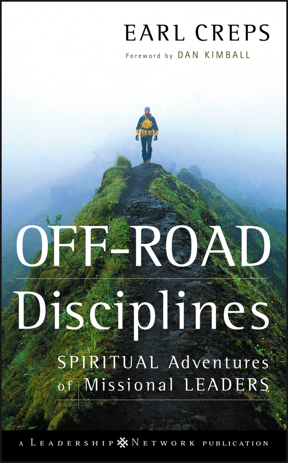 Earl Creps Off-Road Disciplines. Spiritual Adventures of Missional Leaders