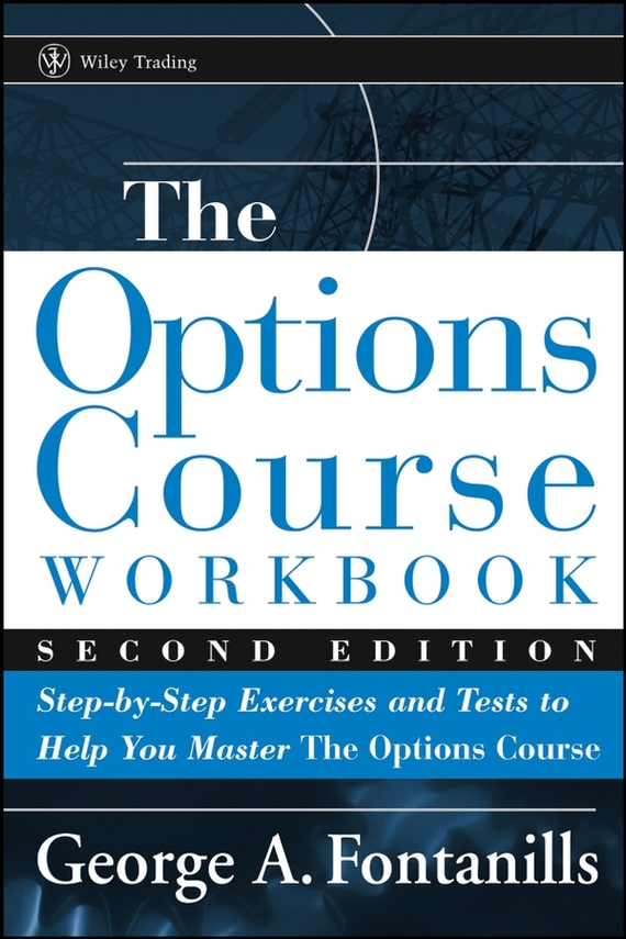 George Fontanills A. The Options Course Workbook. Step-by-Step Exercises and Tests to Help You Master the Options Course wells herbert george the first in the moon