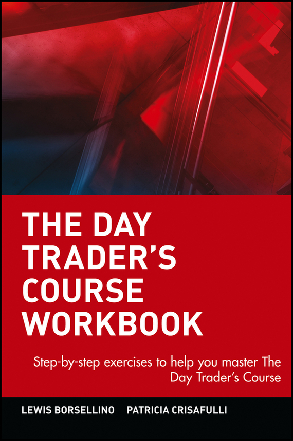 Patricia  Crisafulli The Day Trader's Course Workbook. Step-by-step exercises to help you master The Day Trader's Course stewart a kodansha s hiragana workbook a step by step approach to basic japanese writing
