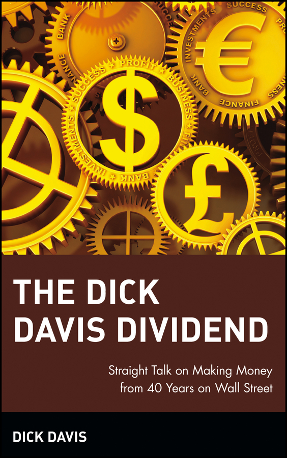 Dick  Davis The Dick Davis Dividend. Straight Talk on Making Money from 40 Years on Wall Street marsha collier making money on ebay for dummies