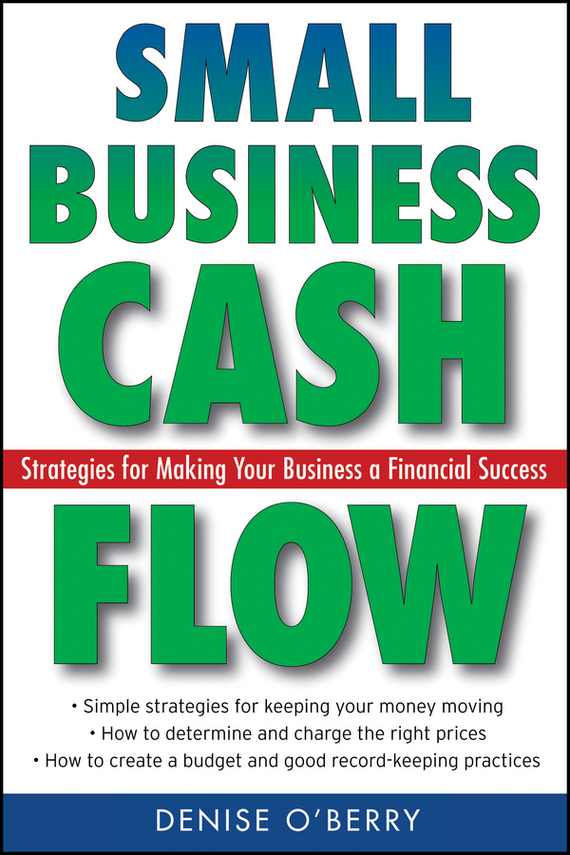 Denise O'Berry Small Business Cash Flow. Strategies for Making Your Business a Financial Success adam  brownlee building a small business