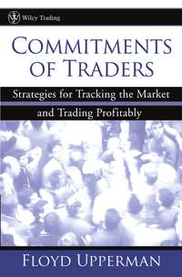 Floyd  Upperman - Commitments of Traders. Strategies for Tracking the Market and Trading Profitably