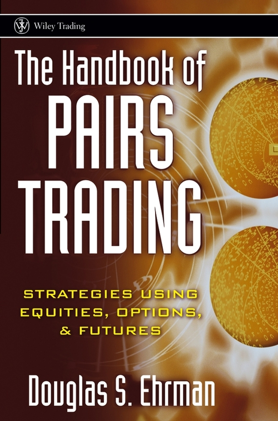 Douglas Ehrman S. The Handbook of Pairs Trading. Strategies Using Equities, Options, and Futures codes of shovelry handbook