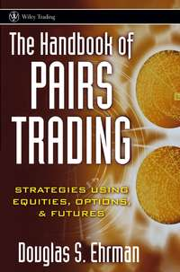 Douglas Ehrman S. - The Handbook of Pairs Trading. Strategies Using Equities, Options, and Futures