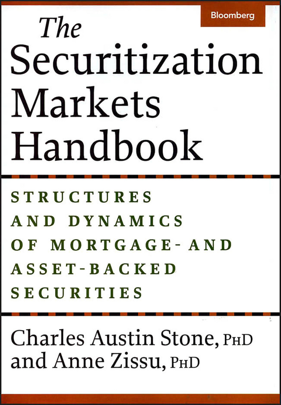 Anne Zissu The Securitization Markets Handbook. Structures and Dynamics of Mortgage - and Asset-Backed Securities moorad choudhry fixed income securities and derivatives handbook