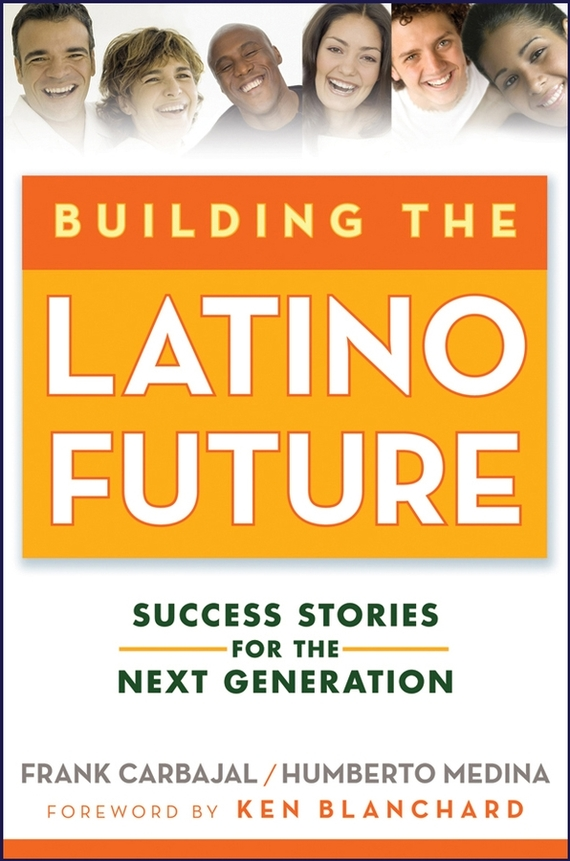 Frank Carbajal Building the Latino Future. Success Stories for the Next Generation ISBN: 9780470293522 цена