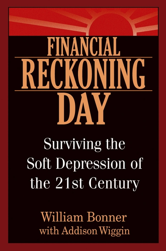 Will Bonner Financial Reckoning Day. Surviving the Soft Depression of the 21st Century свитшот унисекс хлопковый printio feel the beat