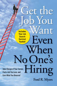 Ford Myers R. - Get The Job You Want, Even When No One's Hiring. Take Charge of Your Career, Find a Job You Love, and Earn What You Deserve