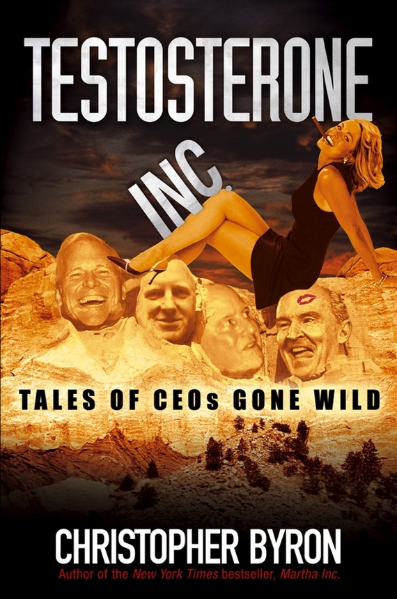 Christopher Byron M. Testosterone Inc. Tales of CEOs Gone Wild where have all the heroes gone