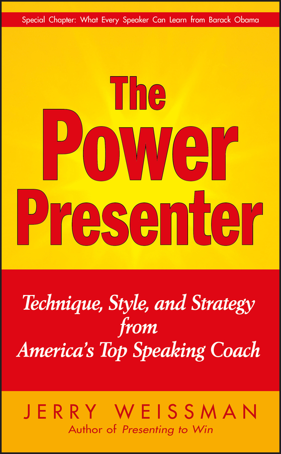 Jerry  Weissman The Power Presenter. Technique, Style, and Strategy from America's Top Speaking Coach from the valley to the mountain top