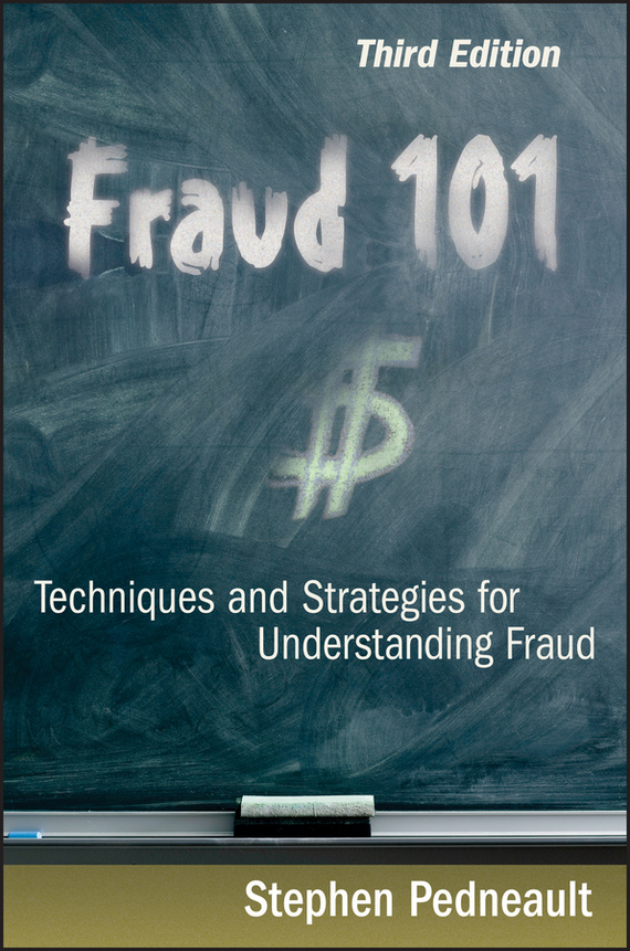 Stephen Pedneault Fraud 101. Techniques and Strategies for Understanding Fraud howard r davia management accountant s guide to fraud discovery and control