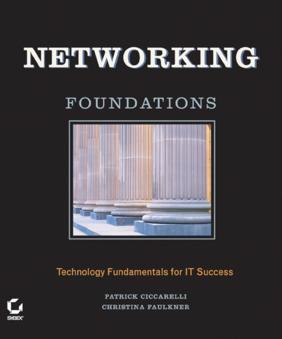 Patrick  Ciccarelli Networking Foundations. Technology Fundamentals for IT Success alain patrick the manager s phrase book 3000 powerful phrases that put you in command in any situation