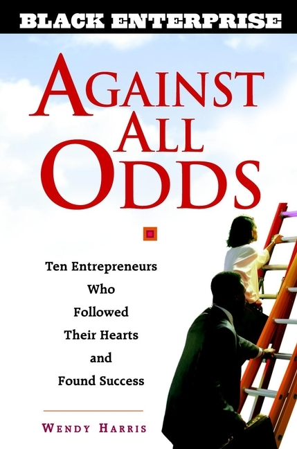 Wendy  Beech Against All Odds. Ten Entrepreneurs Who Followed Their Hearts and Found Success the little old lady who broke all the rules