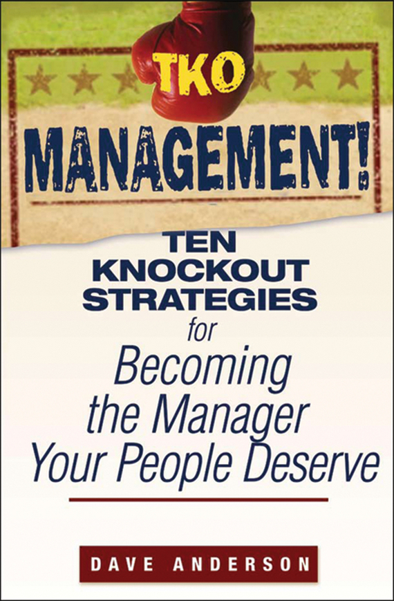Dave Anderson TKO Management!. Ten Knockout Strategies for Becoming the Manager Your People Deserve