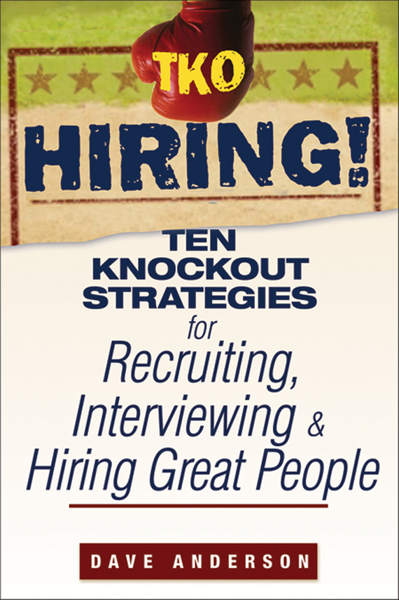 Dave Anderson TKO Hiring!. Ten Knockout Strategies for Recruiting, Interviewing, and Hiring Great People jon anderson jon anderson in the city of angels