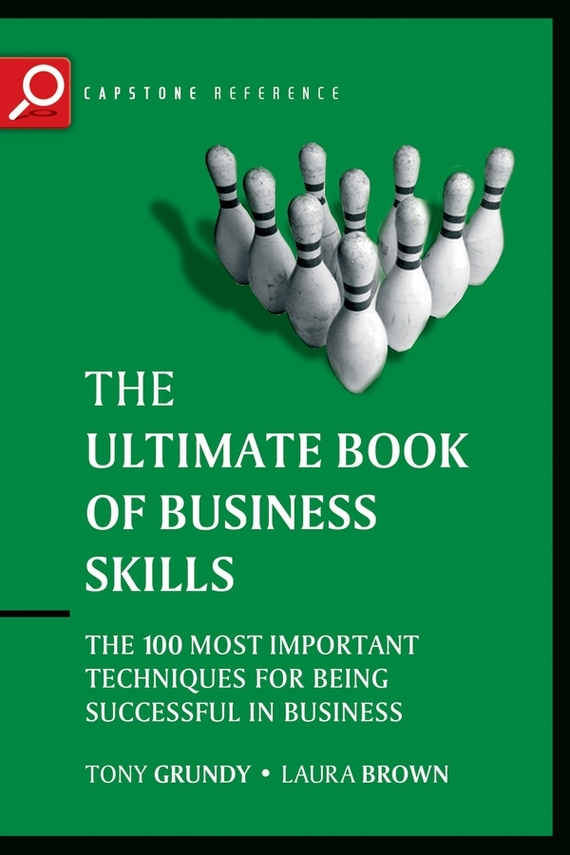Tony  Grundy The Ultimate Book of Business Skills. The 100 Most Important Techniques for Being Successful in Business tony boobier analytics for insurance the real business of big data