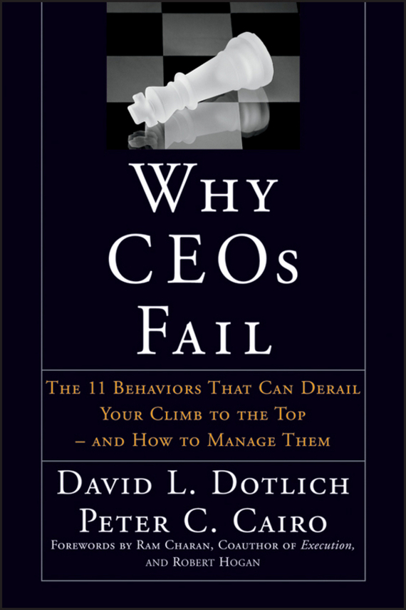 David L. Dotlich Why CEOs Fail. The 11 Behaviors That Can Derail Your Climb to the Top - And How to Manage Them why nations fail the origins of power prosperity and poverty