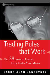 Jason Jankovsky Alan - Trading Rules that Work. The 28 Essential Lessons Every Trader Must Master