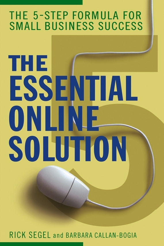 The Essential Online Solution. The 5-Step Formula for Small Business Success