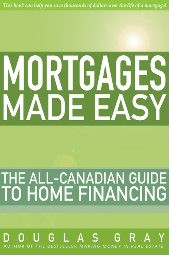 Douglas Gray Mortgages Made Easy. The All-Canadian Guide to Home Financing obioma ebisike a real estate accounting made easy