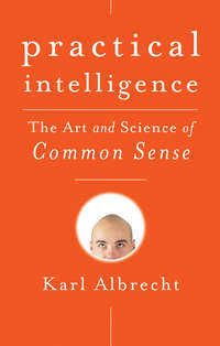 Karl  Albrecht - Practical Intelligence. The Art and Science of Common Sense