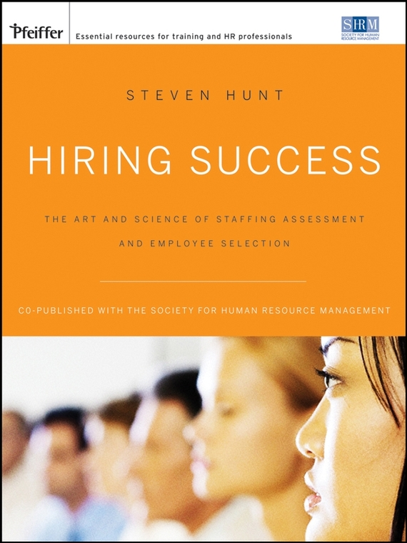 цена на Steven Hunt T. Hiring Success. The Art and Science of Staffing Assessment and Employee Selection