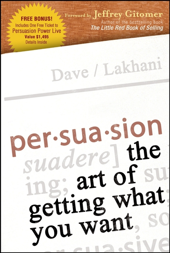 Dave Lakhani Persuasion. The Art of Getting What You Want ISBN: 9780471746751 the annotated persuasion
