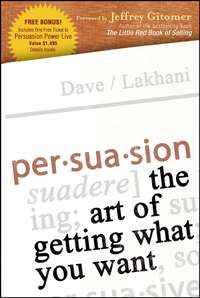 Dave  Lakhani - Persuasion. The Art of Getting What You Want