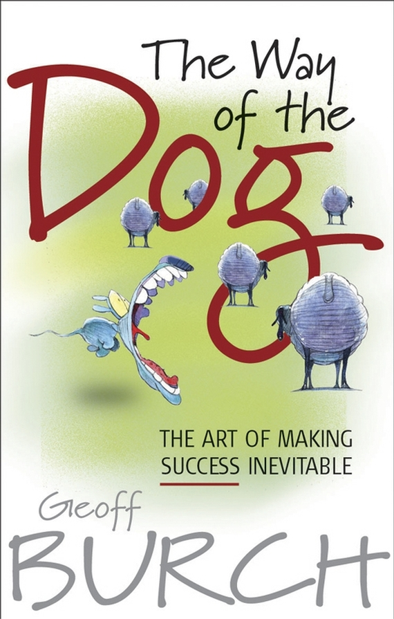 Geoff  Burch The Way of the Dog. The Art of Making Success Inevitable heir of the dog