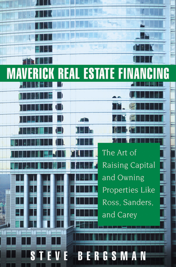 Steve Bergsman Maverick Real Estate Financing. The Art of Raising Capital and Owning Properties Like Ross, Sanders and Carey real estate broker 500g
