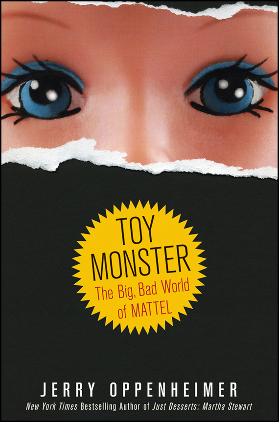 Jerry Oppenheimer Toy Monster. The Big, Bad World of Mattel
