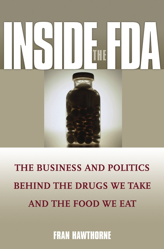 Fran Hawthorne Inside the FDA. The Business and Politics Behind the Drugs We Take and the Food We Eat cd iron maiden a matter of life and death
